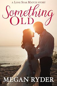Something Old (Lone Star Match Book 1) - Published on Mar, 2017