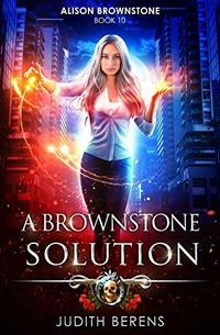 A Brownstone Solution: An Urban Fantasy Action Adventure (Alison Brownstone Book 10)