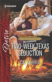 Two-Week Texas Seduction: A scandalous story of passion and romance (Texas Cattleman's Club: Blackmail)