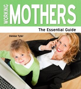 Working Mothers: The Essential Guide (Need2Know Books Book 122)