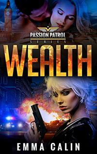 Wealth: A Passion Patrol Novel - Police Detective Fiction Books With a Strong Female Protagonist Romance
