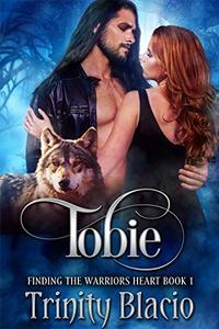 Tobie (Finding The Warrior's Heart Book 1)