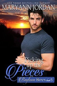 Picking Up the Pieces: Baytown Boys Series - Published on Jan, 2018