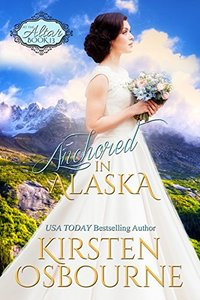 Anchored in Alaska (At the Altar Book 13) - Published on Sep, 2017