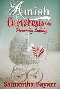 Amish Suspense: Amish Christmas Baby: Mourning Lullaby