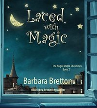 Laced With Magic: The Sugar Maple Chronicles - Book 2