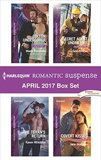 Harlequin Romantic Suspense April 2017 Box Set: Colton UndercoverThe Texan's ReturnSecret Agent Under FireCovert Kisses