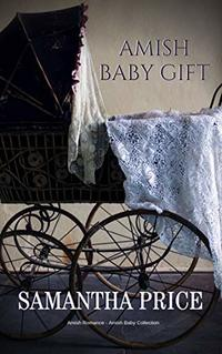 Amish Baby Gift: Amish Romance (Amish Baby Collection Book 5)