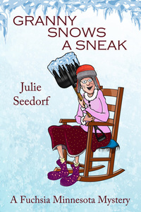 Granny Snows A Sneak by Julie Seedorf