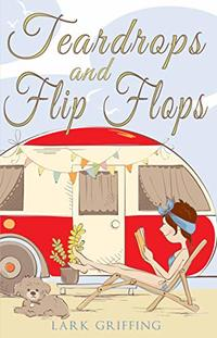 Teardrops and Flip Flops: A Laugh Out Loud Romantic Comedy about a Traveling Widow, Her Rescue Dog, and the Men Who Want to Court Them. (A Gone to the Dogs Camper Romance Book 1) - Published on Dec, 2018
