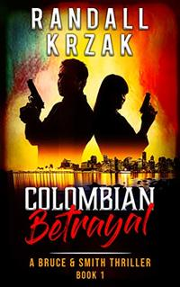 Colombian Betrayal (A Bruce & Smith Thriller Book 1)