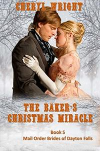 The Baker's Christmas Miracle (Mail Order Brides of Dayton Falls Book 5)