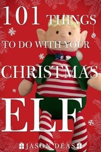 101 Things to Do with Your Christmas Elf