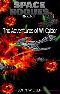 Space Rogues - A Science Fiction Adventure: The Epic Adventures of Wil Calder, Space Smuggler - Published on Aug, 2017
