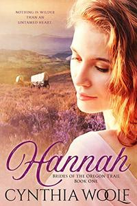 Hannah (Brides of the Oregon Trail Book 1) - Published on Jan, 2019