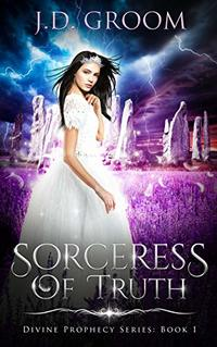 Sorceress Of Truth (Divine Prophecy Series Book 1) - Published on Nov, 2019