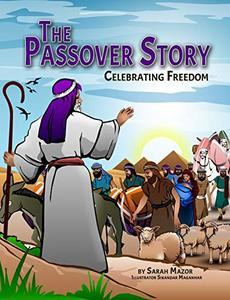 The Passover Story: Celebrating Freedom (Jewish Holiday Books for Children Book 6) - Published on Mar, 2019