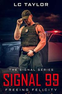 Signal 99: Freeing Felicity (The Signal Series Book 2) - Published on Nov, 2019