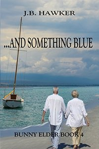 ...and Something Blue (Bunny Elder Adventures Book 4) - Published on May, 2014