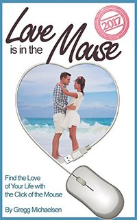 Love is in The Mouse 2017: Find the Love of Your Life with the Click of the Mouse (Relationship and Dating Advice for Women Book 15)