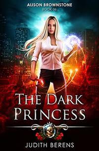 The Dark Princess: An Urban Fantasy Action Adventure (Alison Brownstone Book 6)