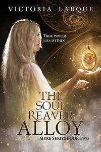 The Soul Reaver Alloy (Myre Series Book Two 2)