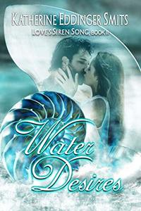 Water Desires (Loves Siren Song, Book II)