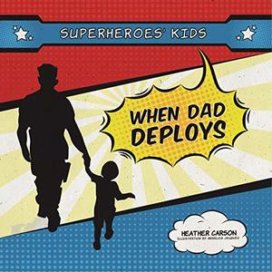 Superheroes' Kids: When Dad is Deployed