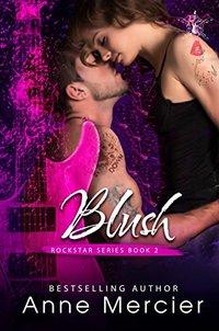 Blush (Rockstar Book 2) - Published on Dec, 2014