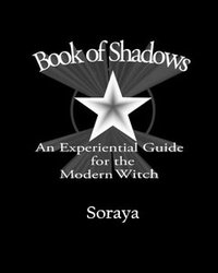 Book of Shadows: An Experiential Guide for the Modern Witch