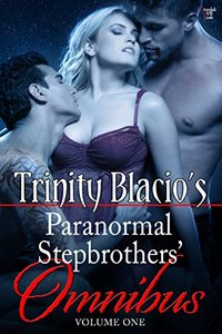 Trinity Blacio's Paranormal Stepbrothers Omnibus: Volume One