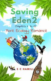 Saving Eden 2 - Chapters 1 to 15: More Ecology Romance (The Saving Eden Trilogy) - Published on Dec, 2018