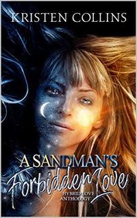 A Sandman's Forbidden Love: Hybrid Love Anthology - Published on Feb, 2017