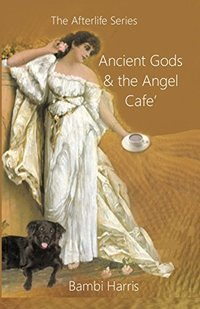 Ancient Gods and the Angel Cafe' (The Afterlife Series Book 5)