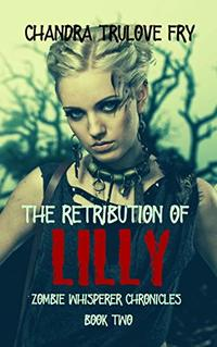 The Retribution of Lilly (Zombie Whisperer Chronicles Book 2) - Published on May, 2020