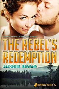 The Rebel's Redemption: Wounded Hearts- Book 2 - Published on Feb, 2015