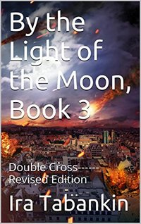 By the Light of the Moon, Book 3: Double Cross------ Revised Edition