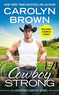 Cowboy Strong: Includes a bonus novella (Longhorn Canyon Book 7)