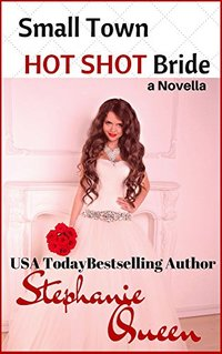 Small Town Hot Shot Bride: a Novella