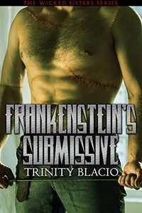 Frankenstein's Submissive: Book One of the Wicked Sisters Series