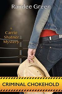 Criminal Chokehold (A Carrie Shatner Mystery Book 2)