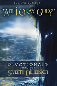 Am I Okay, God? Devotionals from the Seventh Dimension