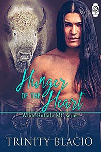 Hunger of the Heart (White Buffalo MCs Book 1) - Published on Mar, 2017