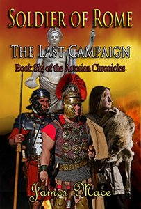 Soldier of Rome: The Last Campaign (The Artorian Chronicles Book 6)