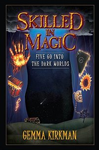 Skilled in Magic: Five Go Into the Dark Worlds (Skilled in Magic Series Book 1)