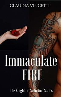 IMMACULATE FIRE (Knights of Seduction Series) - Published on Aug, 2017