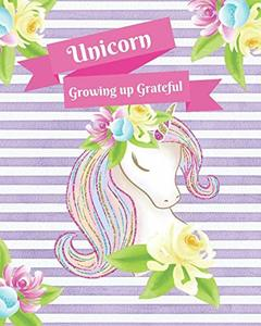 Unicorn Growing up Grateful: 66 Day Journal Practicing the Attitude of Gratitude