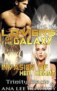 Lovers of the Galaxy: Book One: Invasion of Her Heart