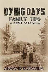 Dying Days: Family Ties: A Zombie YA Novella
