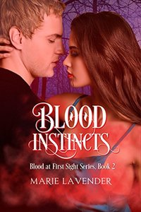 Blood Instincts (Blood at First Sight Book 2)